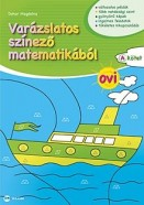 """Varázslatos színező matematikából - Ovi """"A"""" kötet"""