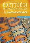 Érettségi témakörök vázlata magyar nyelvből 2017 - Közép- és emelt szint