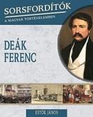 Deák Ferenc - Sorsfordítók a magyar történelemben 1.