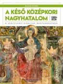 A késő középkori nagyhatalom - Magyar História 3.