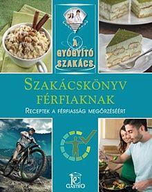 Szakácskönyv férfiaknak - A gyógyító szakács
