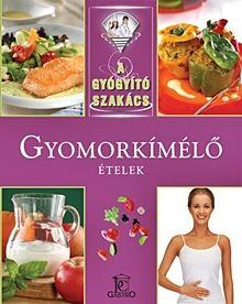 Gyomorkímélő ételek - A gyógyító szakács