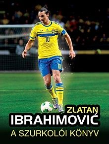 Zlatan Ibrahimovic - A szurkolói könyv