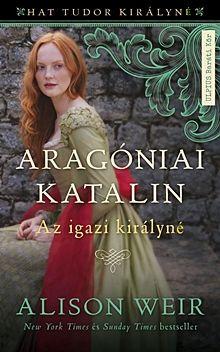 Aragóniai Katalin - Hat Tudor királyné 1.